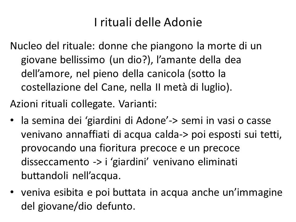 I rituali delle Adonie Nucleo del rituale: donne che piangono la morte di un giovane bellissimo (un dio?), l'amante della dea dell'amore, nel pieno de