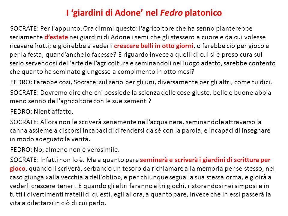 I 'giardini di Adone' nel Fedro platonico SOCRATE: Per l'appunto. Ora dimmi questo: l'agricoltore che ha senno pianterebbe seriamente d'estate nei gia