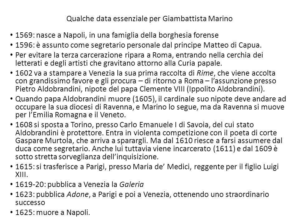 Qualche data essenziale per Giambattista Marino 1569: nasce a Napoli, in una famiglia della borghesia forense 1596: è assunto come segretario personal
