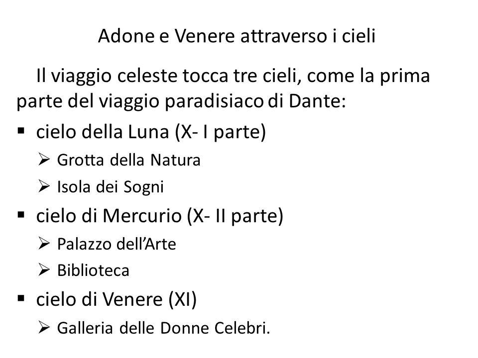 Adone e Venere attraverso i cieli Il viaggio celeste tocca tre cieli, come la prima parte del viaggio paradisiaco di Dante:  cielo della Luna (X- I p