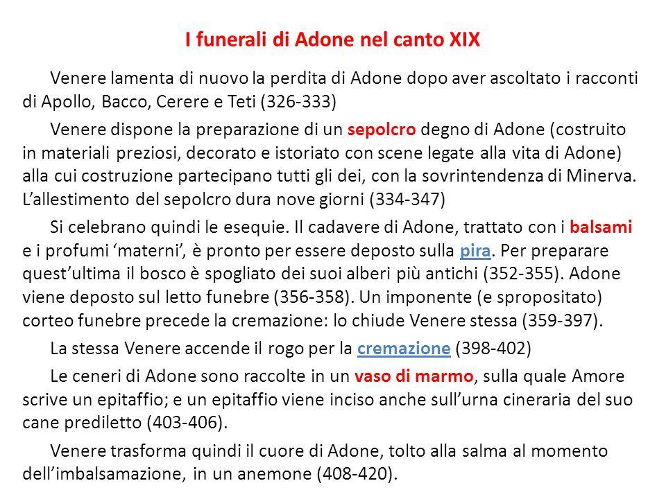 I funerali di Adone nel canto XIX Venere lamenta di nuovo la perdita di Adone dopo aver ascoltato i racconti di Apollo, Bacco, Cerere e Teti (326-333)