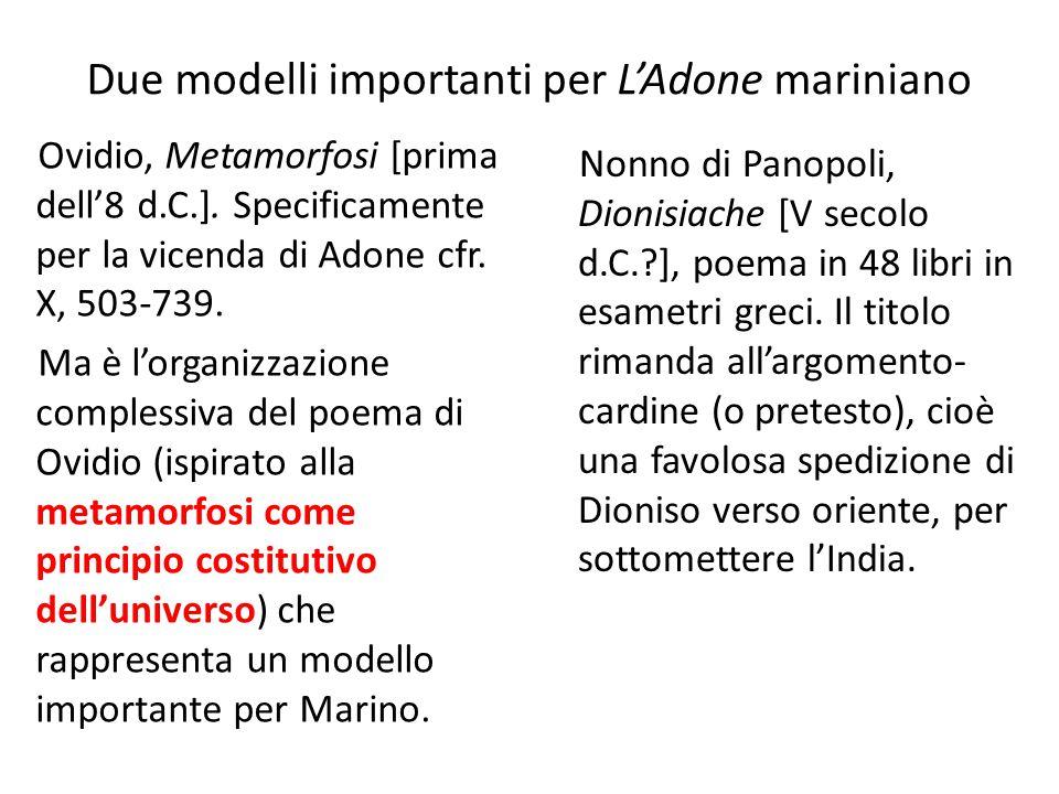 Due modelli importanti per L'Adone mariniano Ovidio, Metamorfosi [prima dell'8 d.C.]. Specificamente per la vicenda di Adone cfr. X, 503-739. Ma è l'o