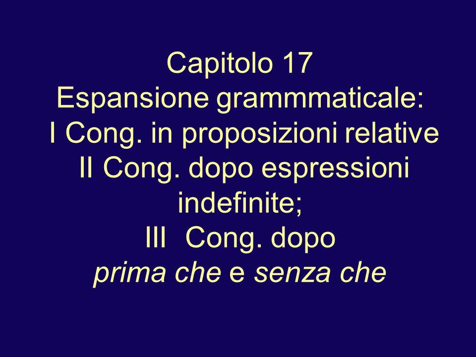 Capitolo 17 Espansione grammmaticale: I Cong. in proposizioni relative II Cong.