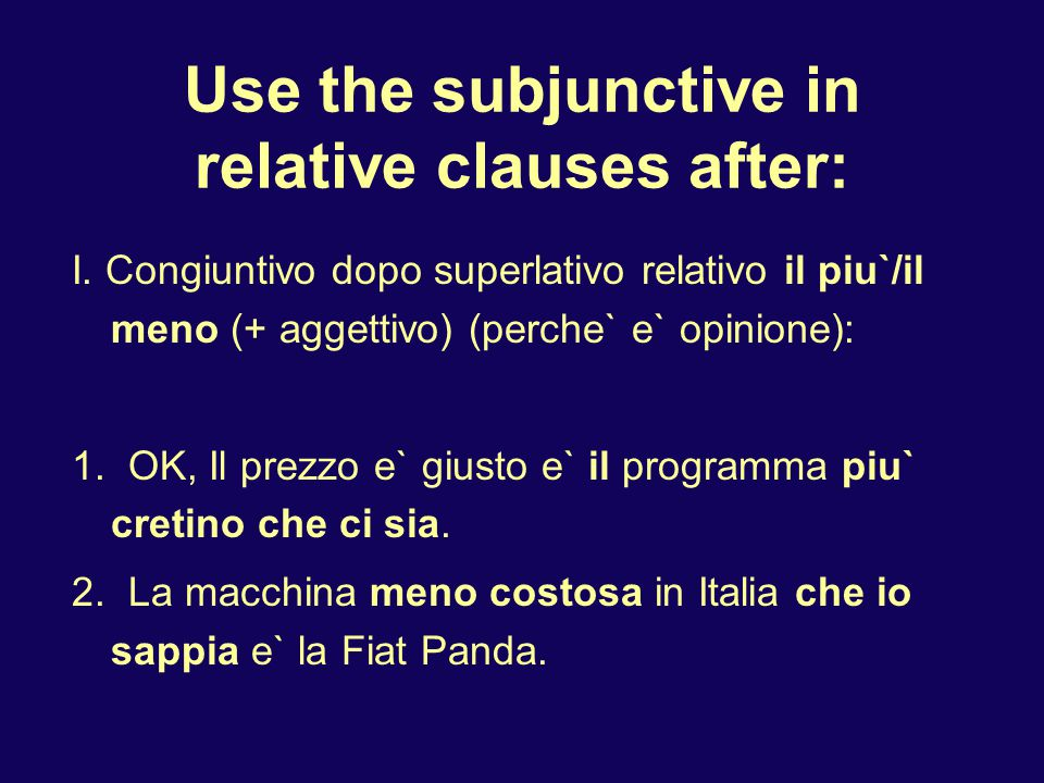 Use the subjunctive in relative clauses after: I.