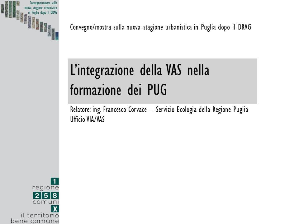 Convegno/mostra sulla nuova stagione urbanistica in Puglia dopo il DRAG L'integrazione della VAS nella formazione dei PUG Relatore: ing. Francesco Cor