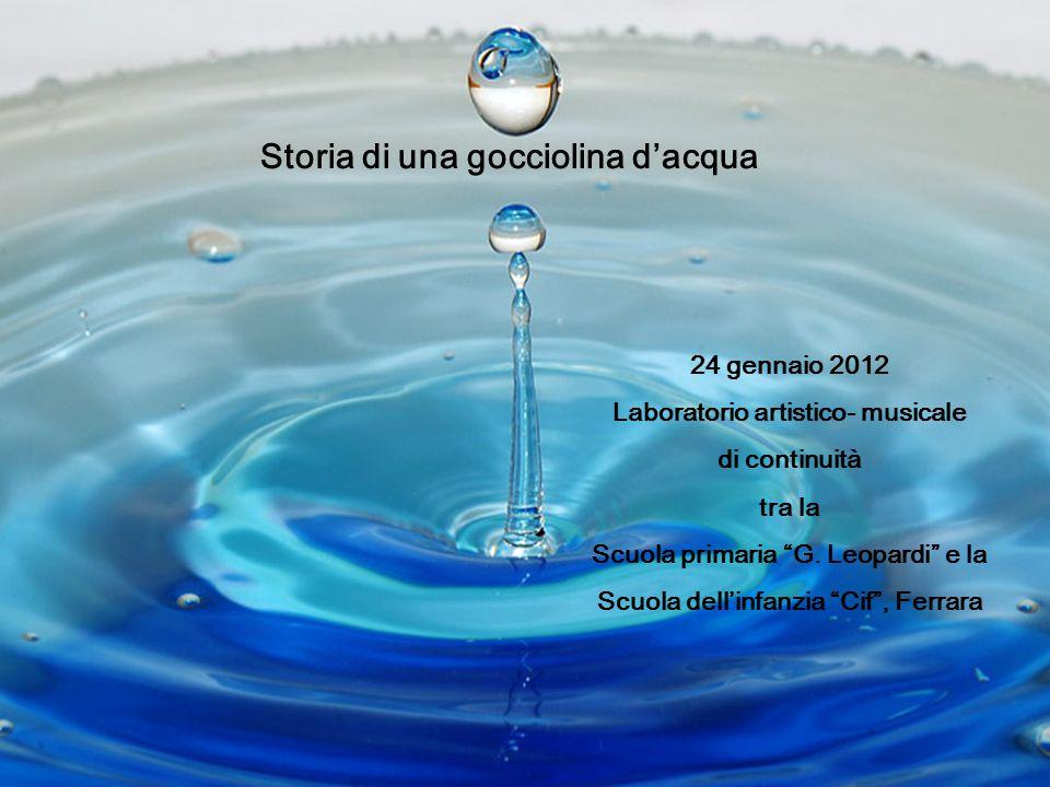 """Storia di una gocciolina d'acqua 24 gennaio 2012 Laboratorio artistico- musicale di continuità tra la Scuola primaria """"G. Leopardi"""" e la Scuola dell'i"""
