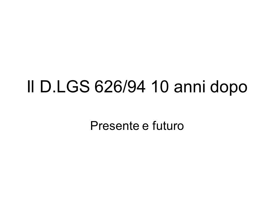 Il D.LGS 626/94 10 anni dopo Presente e futuro