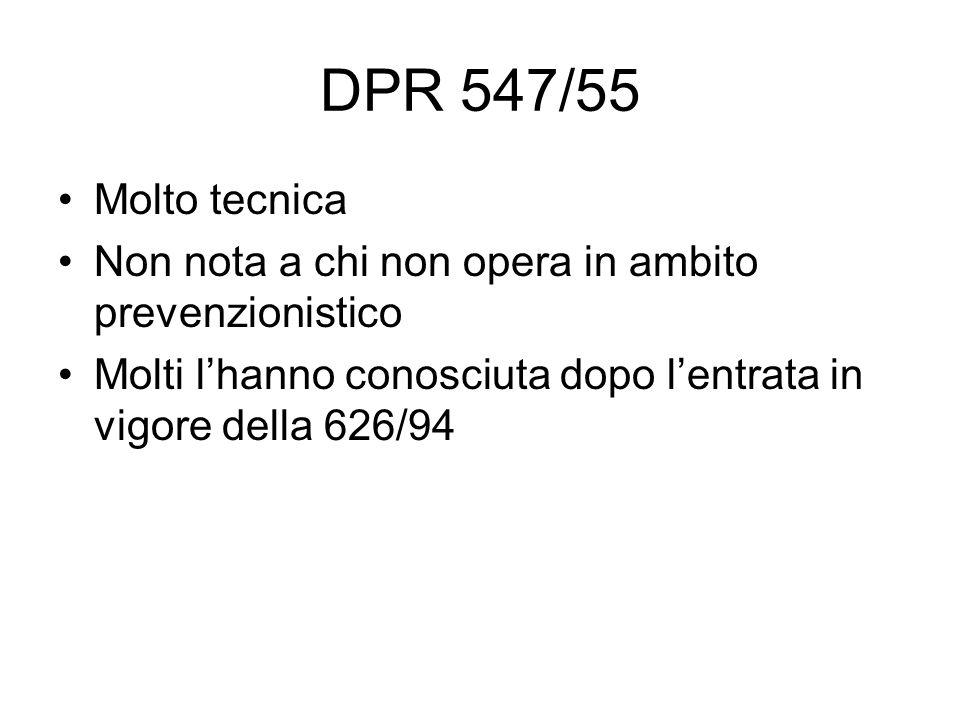 DPR 547/55 Molto tecnica Non nota a chi non opera in ambito prevenzionistico Molti l'hanno conosciuta dopo l'entrata in vigore della 626/94