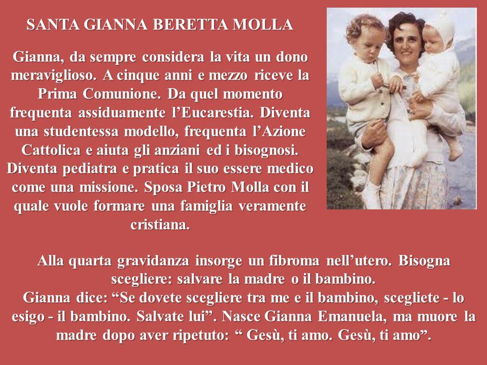SANTA GIANNA BERETTA MOLLA Gianna, da sempre considera la vita un dono meraviglioso. A cinque anni e mezzo riceve la Prima Comunione. Da quel momento