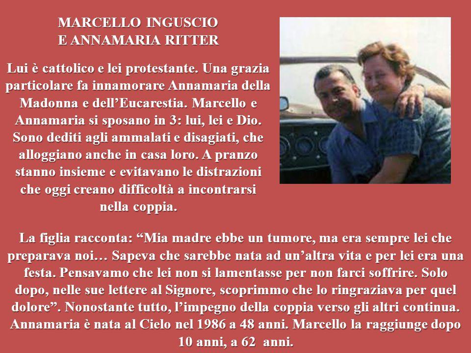 MARCELLO INGUSCIO E ANNAMARIA RITTER Lui è cattolico e lei protestante. Una grazia particolare fa innamorare Annamaria della Madonna e dell'Eucarestia