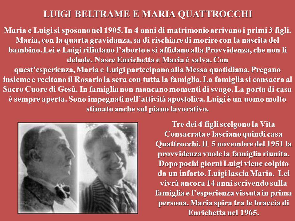 LUIGI BELTRAME E MARIA QUATTROCCHI Maria e Luigi si sposano nel 1905. In 4 anni di matrimonio arrivano i primi 3 figli. Maria, con la quarta gravidanz