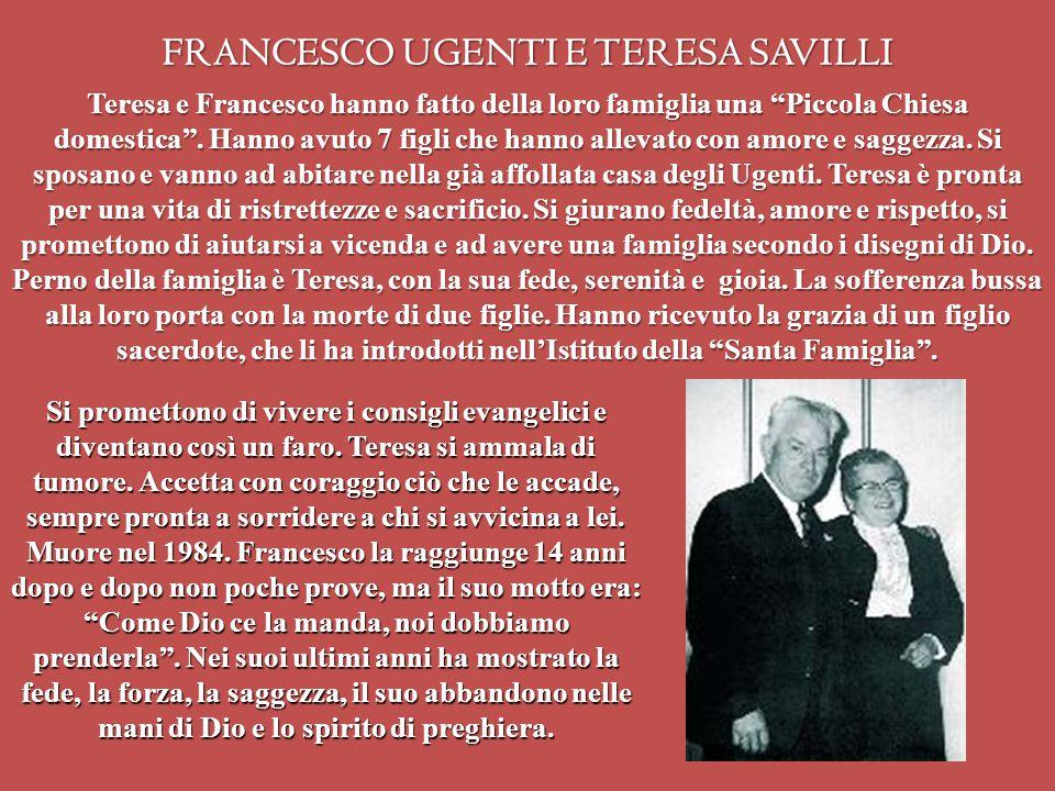 """FRANCESCO UGENTI E TERESA SAVILLI Teresa e Francesco hanno fatto della loro famiglia una """"Piccola Chiesa domestica"""". Hanno avuto 7 figli che hanno all"""