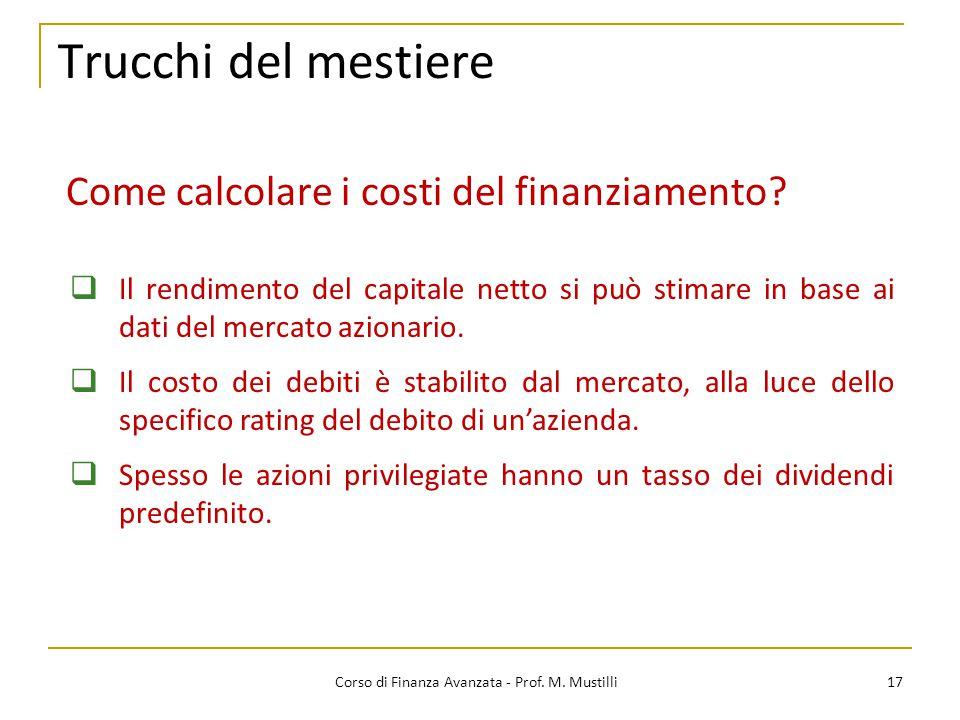 Trucchi del mestiere 17 Corso di Finanza Avanzata - Prof. M. Mustilli Come calcolare i costi del finanziamento?  Il rendimento del capitale netto si