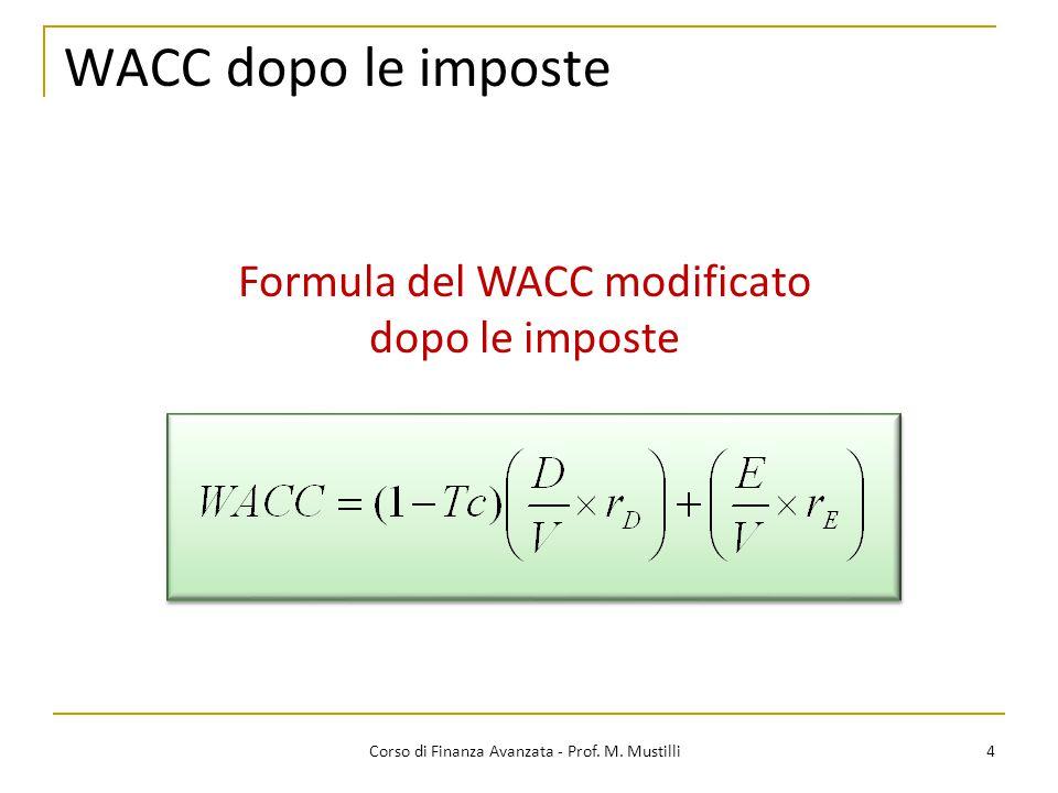 WACC dopo le imposte 4 Corso di Finanza Avanzata - Prof. M. Mustilli Formula del WACC modificato dopo le imposte