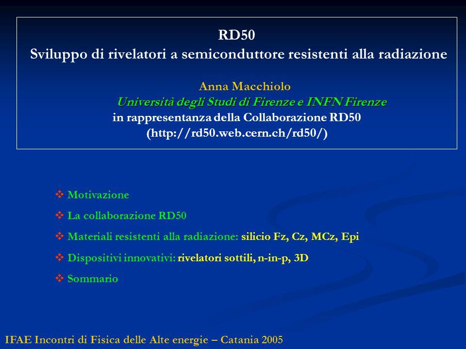 Università degli Studi di Firenze e INFN Firenze RD50 Sviluppo di rivelatori a semiconduttore resistenti alla radiazione Anna Macchiolo Università deg