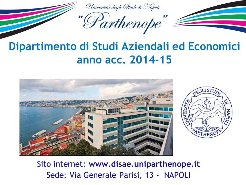 Sito internet: www.disae.uniparthenope.it Sede: Via Generale Parisi, 13 - NAPOLI Dipartimento di Studi Aziendali ed Economici anno acc. 2014-15
