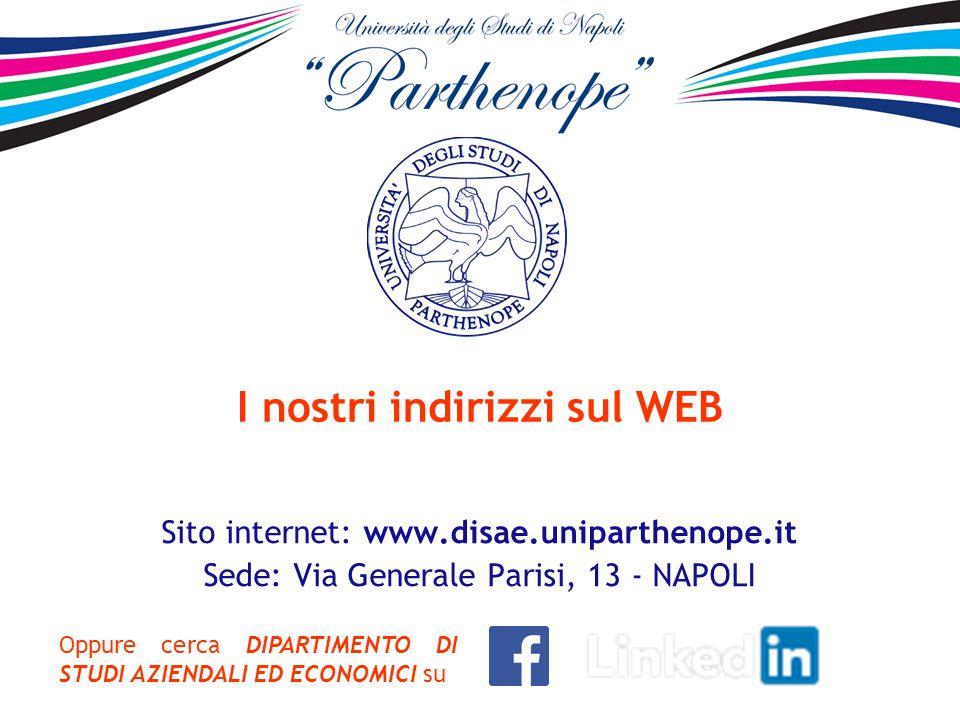 I nostri indirizzi sul WEB Sito internet: www.disae.uniparthenope.it Sede: Via Generale Parisi, 13 - NAPOLI Oppure cerca DIPARTIMENTO DI STUDI AZIENDA