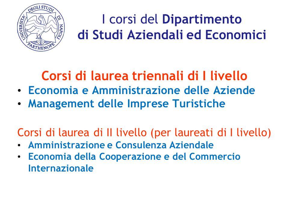 I corsi del Dipartimento di Studi Aziendali ed Economici Corsi di laurea triennali di I livello Economia e Amministrazione delle Aziende Management de