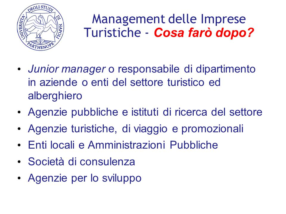 Management delle Imprese Turistiche - Cosa farò dopo? Junior manager o responsabile di dipartimento in aziende o enti del settore turistico ed albergh