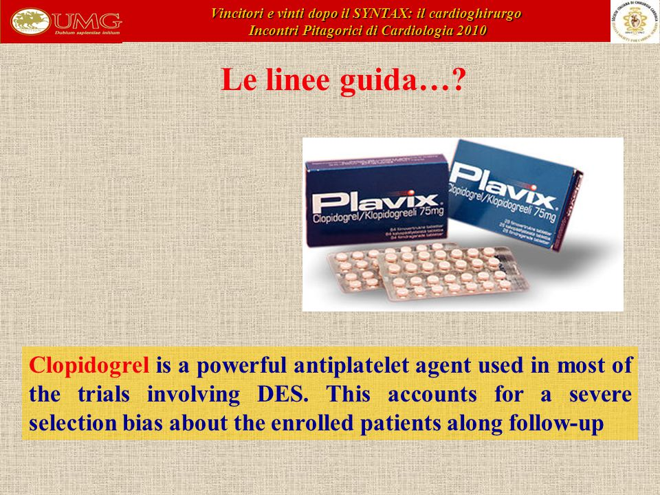 Le linee guida…? Clopidogrel is a powerful antiplatelet agent used in most of the trials involving DES. This accounts for a severe selection bias abou