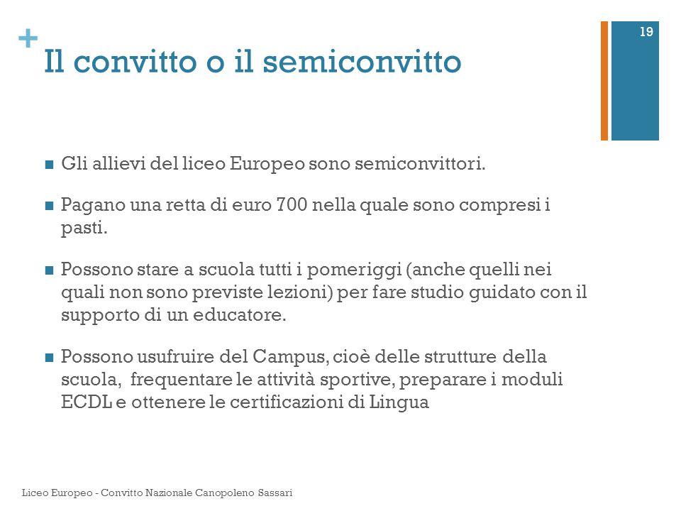 + Il convitto o il semiconvitto Gli allievi del liceo Europeo sono semiconvittori. Pagano una retta di euro 700 nella quale sono compresi i pasti. Pos