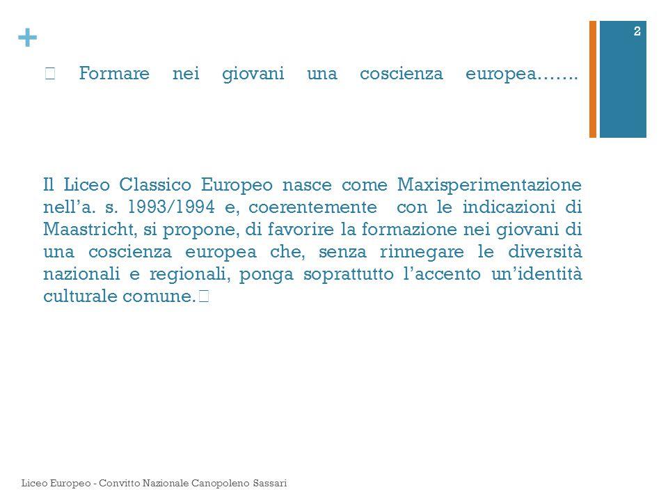 + Formare nei giovani una coscienza europea……. Il Liceo Classico Europeo nasce come Maxisperimentazione nell'a. s. 1993/1994 e, coerentemente con le i