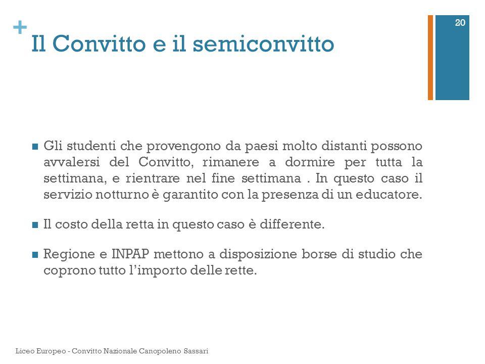 + Il Convitto e il semiconvitto Gli studenti che provengono da paesi molto distanti possono avvalersi del Convitto, rimanere a dormire per tutta la se