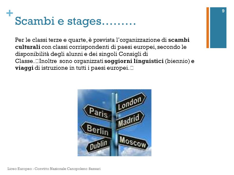 + Scambi e stages……… Liceo Europeo - Convitto Nazionale Canopoleno Sassari 9 Per le classi terze e quarte, è prevista l'organizzazione di scambi cultu