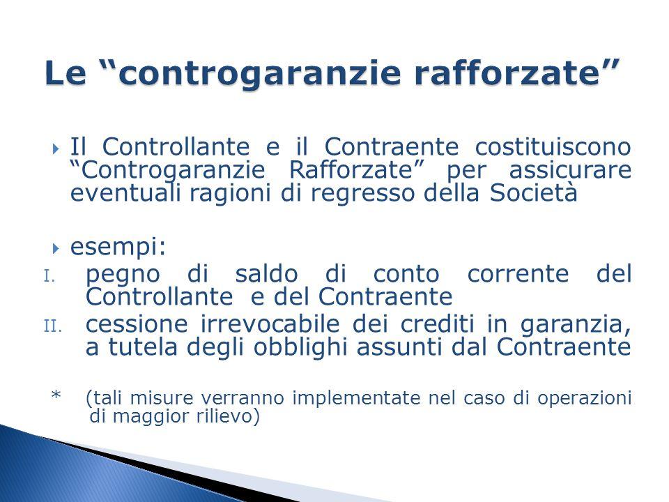  Il Controllante e il Contraente costituiscono Controgaranzie Rafforzate per assicurare eventuali ragioni di regresso della Società  esempi: I.