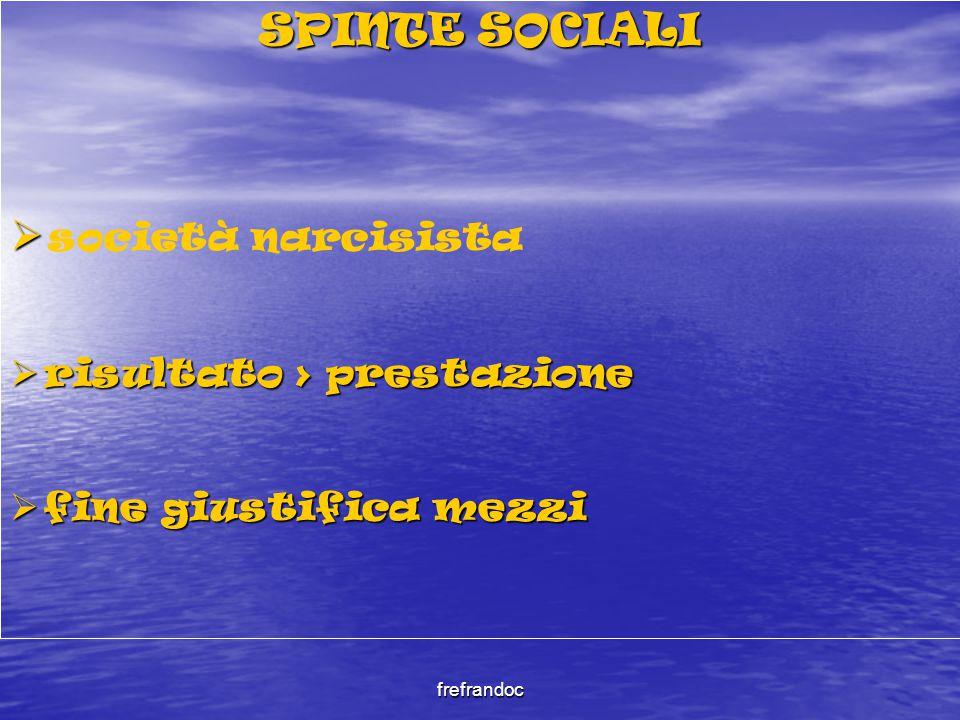 frefrandoc SPINTE SOCIALI   società narcisista  risultato > prestazione  fine giustifica mezzi