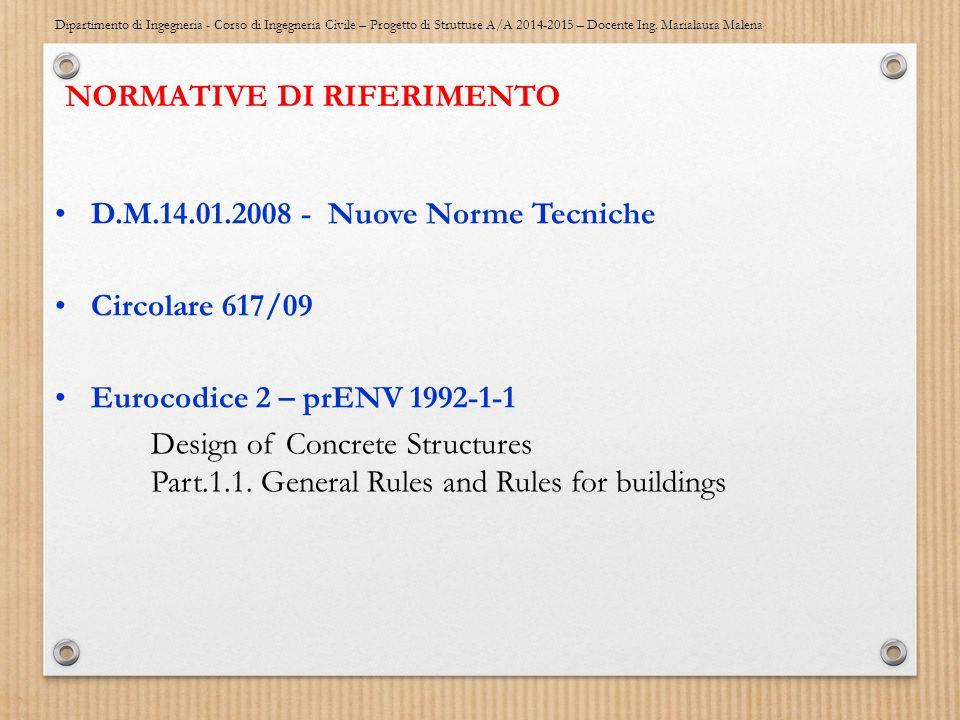 Dipartimento di Ingegneria - Corso di Ingegneria Civile – Progetto di Strutture A/A 2014-2015 – Docente Ing. Marialaura Malena NORMATIVE DI RIFERIMENT