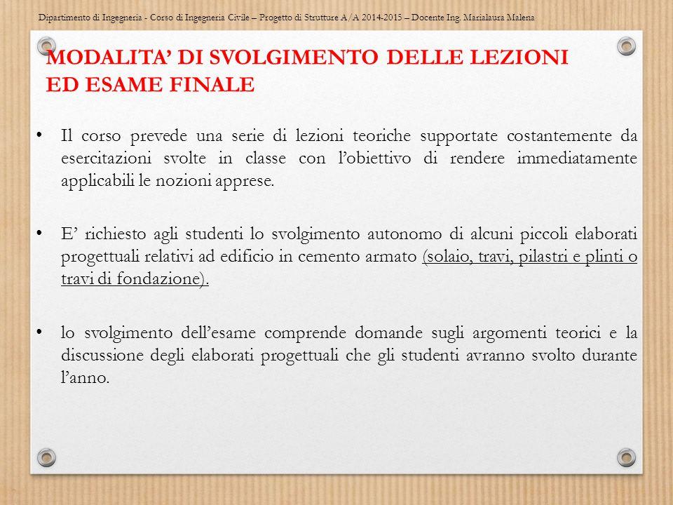 Dipartimento di Ingegneria - Corso di Ingegneria Civile – Progetto di Strutture A/A 2014-2015 – Docente Ing. Marialaura Malena MODALITA' DI SVOLGIMENT
