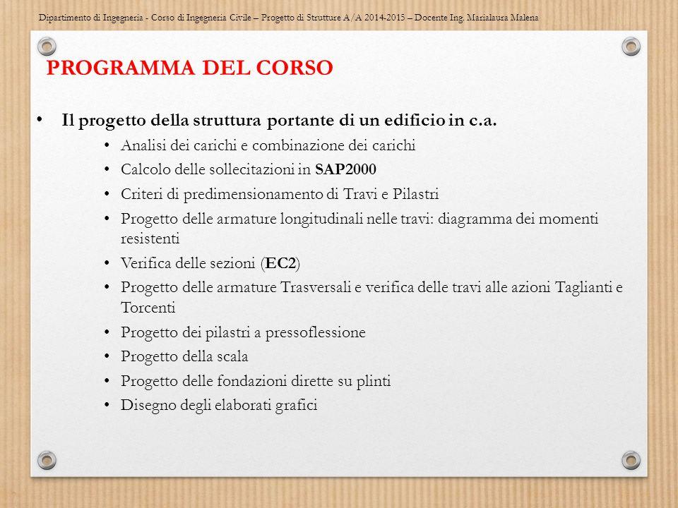 Dipartimento di Ingegneria - Corso di Ingegneria Civile – Progetto di Strutture A/A 2014-2015 – Docente Ing. Marialaura Malena PROGRAMMA DEL CORSO Il