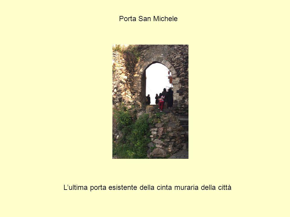 Porta San Michele L'ultima porta esistente della cinta muraria della città