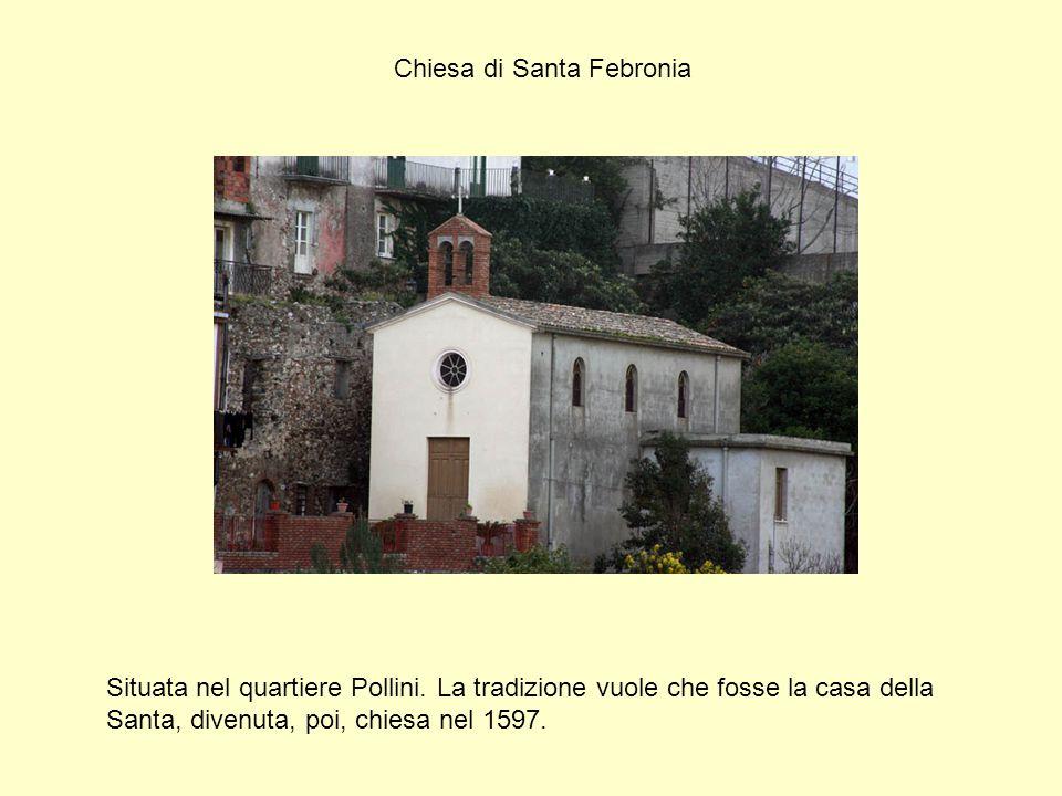 Chiesa di Santa Febronia Situata nel quartiere Pollini. La tradizione vuole che fosse la casa della Santa, divenuta, poi, chiesa nel 1597.