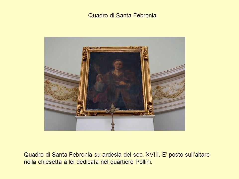 Quadro di Santa Febronia Quadro di Santa Febronia su ardesia del sec. XVIII. E' posto sull'altare nella chiesetta a lei dedicata nel quartiere Pollini