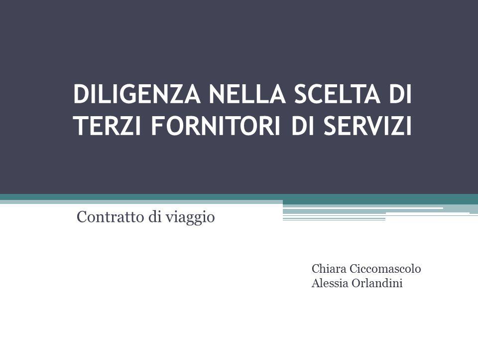 DILIGENZA NELLA SCELTA DI TERZI FORNITORI DI SERVIZI Contratto di viaggio Chiara Ciccomascolo Alessia Orlandini