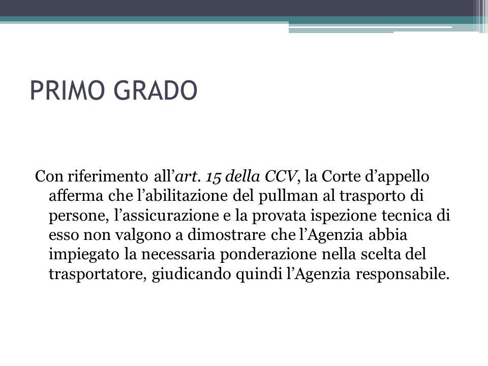 PRIMO GRADO Con riferimento all'art. 15 della CCV, la Corte d'appello afferma che l'abilitazione del pullman al trasporto di persone, l'assicurazione