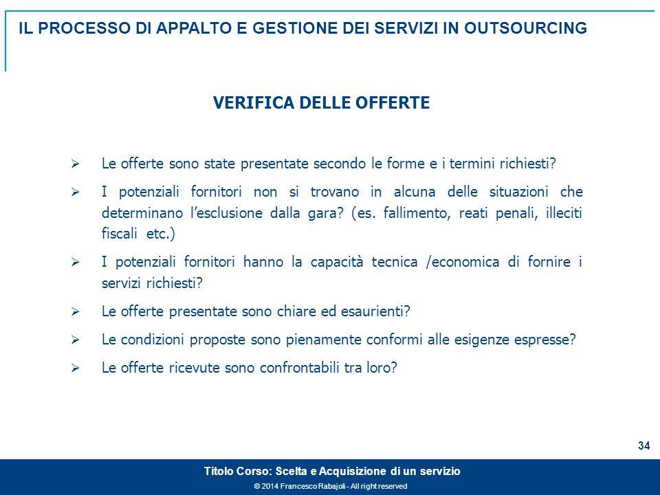 © 2014 Francesco Rabajoli - All right reserved 34 Titolo Corso: Scelta e Acquisizione di un servizio  Le offerte sono state presentate secondo le forme e i termini richiesti.