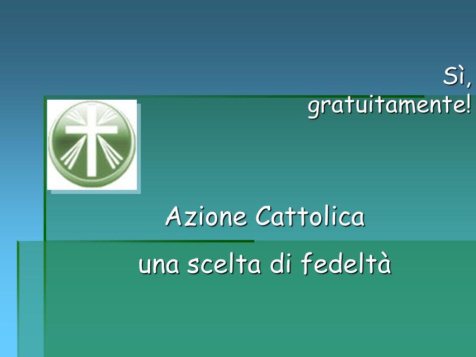 Sì, gratuitamente! Azione Cattolica una scelta di fedeltà