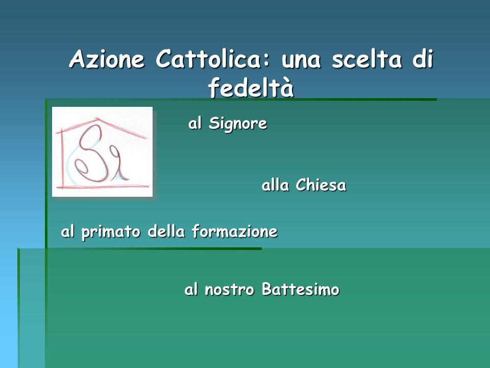 Azione Cattolica: una scelta di fedeltà al nostro Battesimo al primato della formazione al Signore alla Chiesa