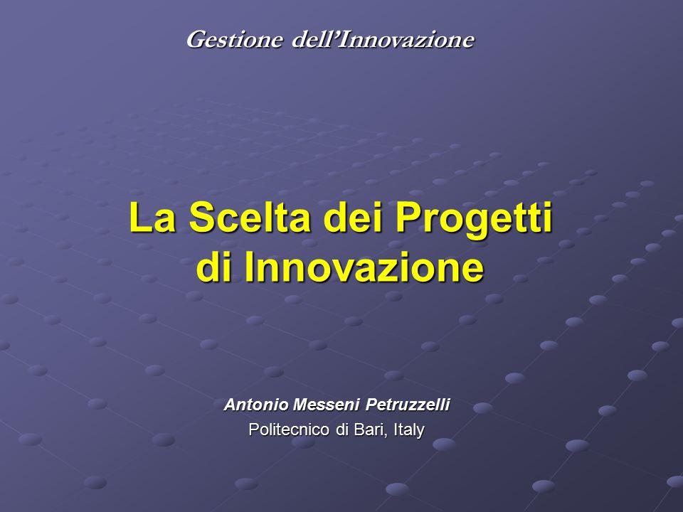Gestione dell'Innovazione La Scelta dei Progetti di Innovazione Antonio Messeni Petruzzelli Politecnico di Bari, Italy