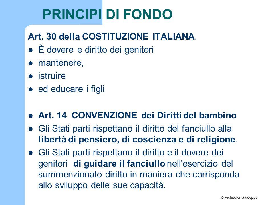 © Richiedei Giuseppe PRINCIPI DI FONDO Art. 30 della COSTITUZIONE ITALIANA. È dovere e diritto dei genitori mantenere, istruire ed educare i figli Art