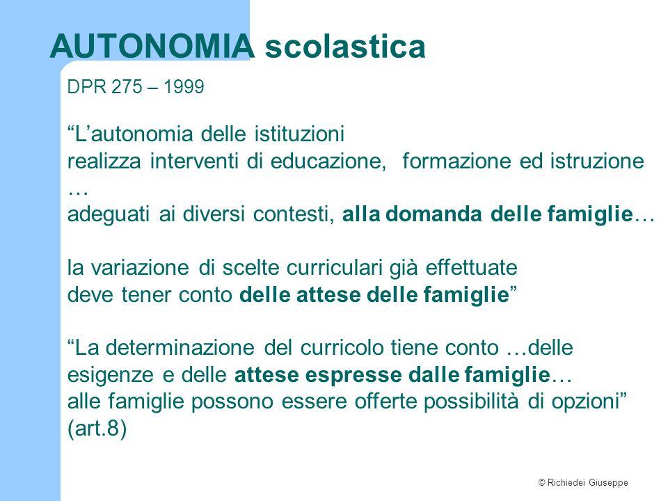 """© Richiedei Giuseppe AUTONOMIA scolastica DPR 275 – 1999 """"L'autonomia delle istituzioni realizza interventi di educazione, formazione ed istruzione …"""
