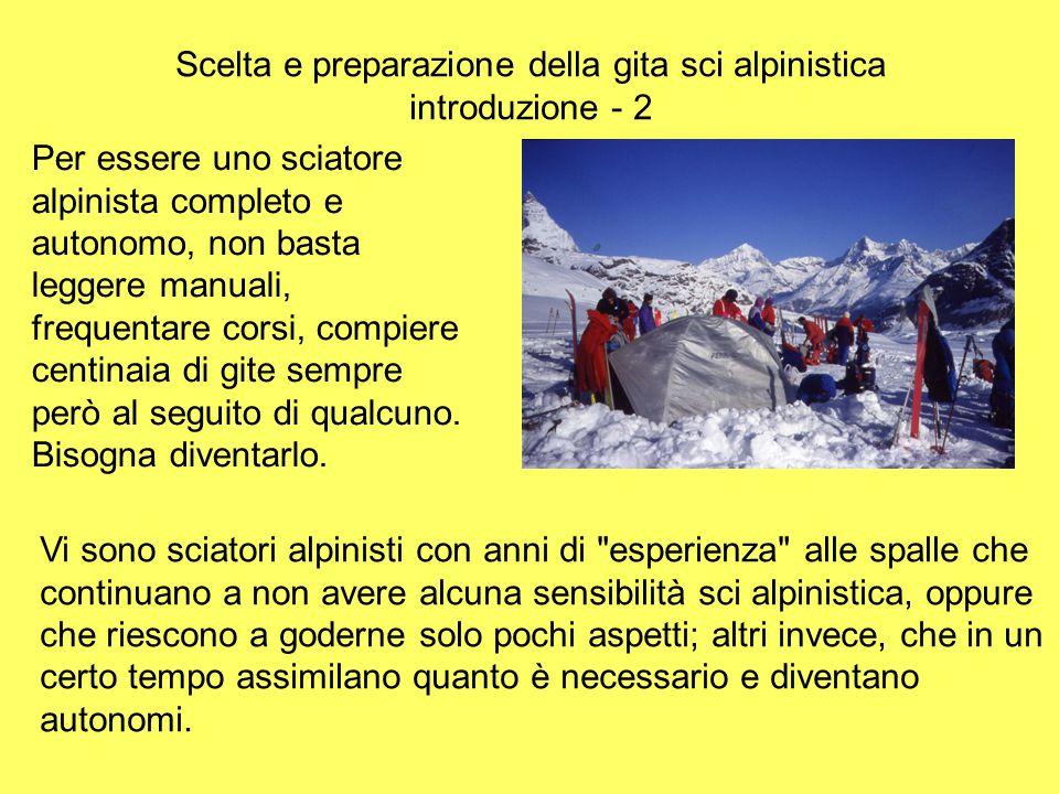 Scelta e preparazione della gita sci alpinistica introduzione - 2 Per essere uno sciatore alpinista completo e autonomo, non basta leggere manuali, fr