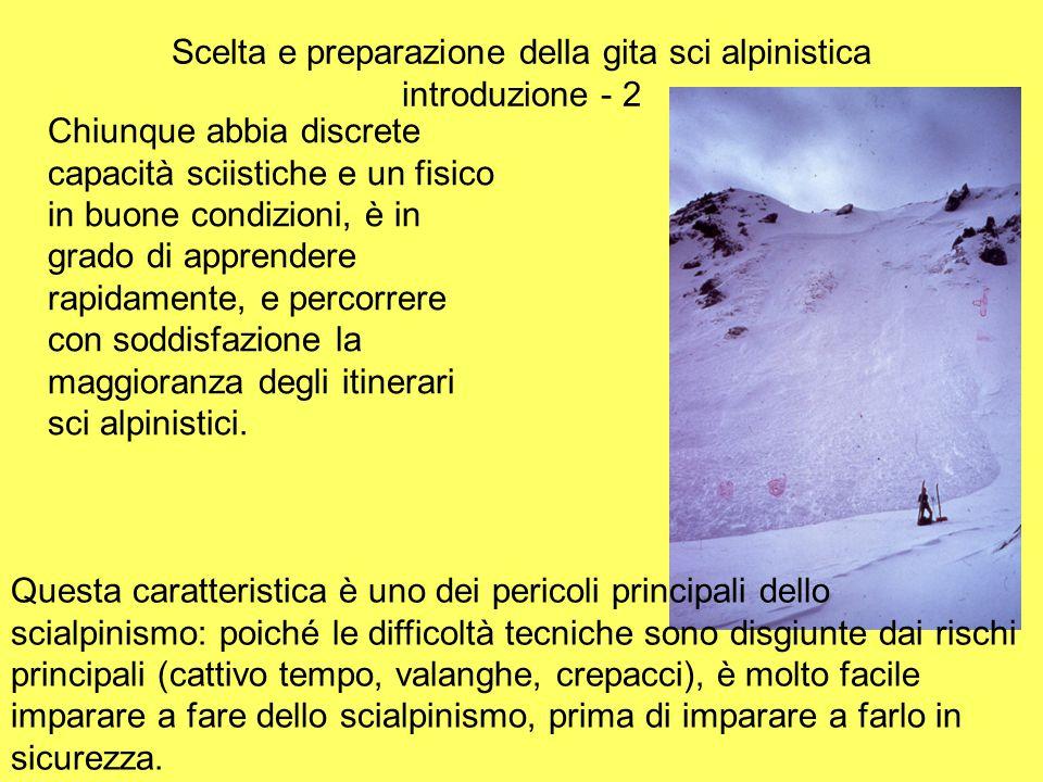 Scelta e preparazione della gita sci alpinistica introduzione - 2 Chiunque abbia discrete capacità sciistiche e un fisico in buone condizioni, è in gr