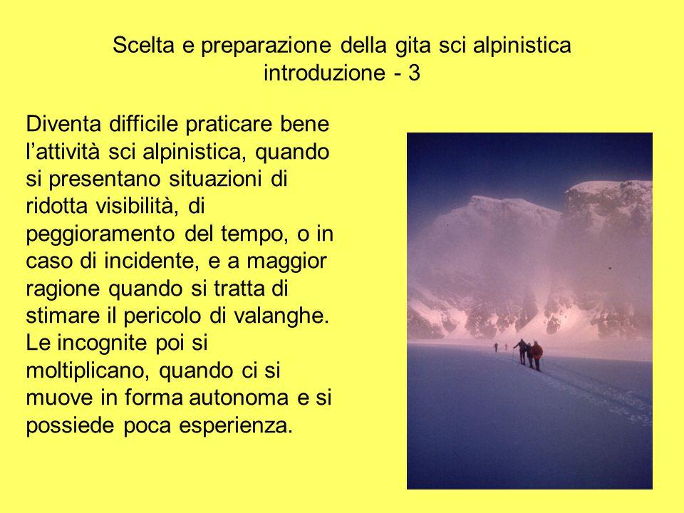 Scelta e preparazione della gita sci alpinistica introduzione - 3 Diventa difficile praticare bene l'attività sci alpinistica, quando si presentano si