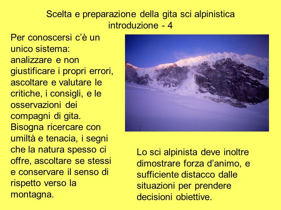 Scelta e preparazione della gita sci alpinistica introduzione - 4 Per conoscersi c'è un unico sistema: analizzare e non giustificare i propri errori,