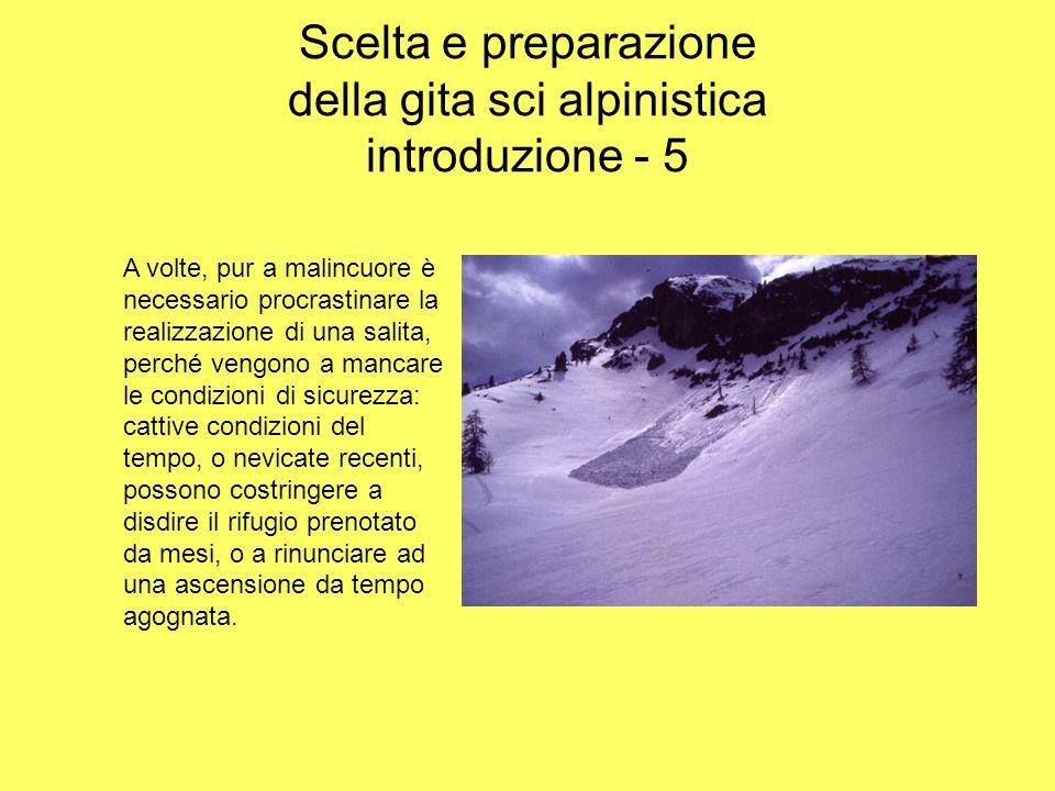 Scelta e preparazione della gita sci alpinistica introduzione - 5 A volte, pur a malincuore è necessario procrastinare la realizzazione di una salita,