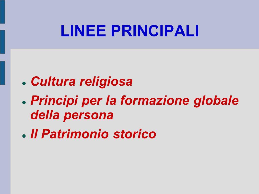 LINEE PRINCIPALI Cultura religiosa Principi per la formazione globale della persona Il Patrimonio storico
